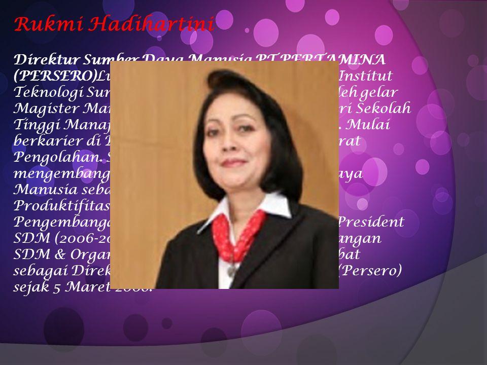 Rukmi Hadihartini Direktur Sumber Daya Manusia PT PERTAMINA (PERSERO)Lulus dari jurusan Teknik Kimia Institut Teknologi Surabaya pada 1979 dan mempero