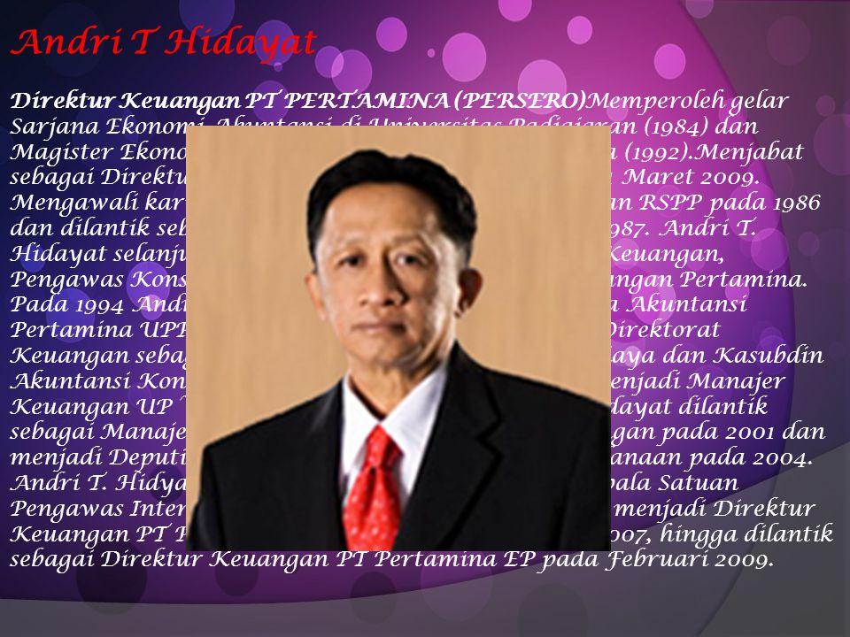 Andri T Hidayat Direktur Keuangan PT PERTAMINA (PERSERO)Memperoleh gelar Sarjana Ekonomi Akuntansi di Universitas Padjajaran (1984) dan Magister Ekono