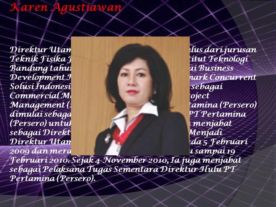 Karen Agustiawan Direktur Utama PT. Pertamina (Persero)Lulus dari jurusan Teknik Fisika Fakultas Teknik Industri, Institut Teknologi Bandung tahun 198