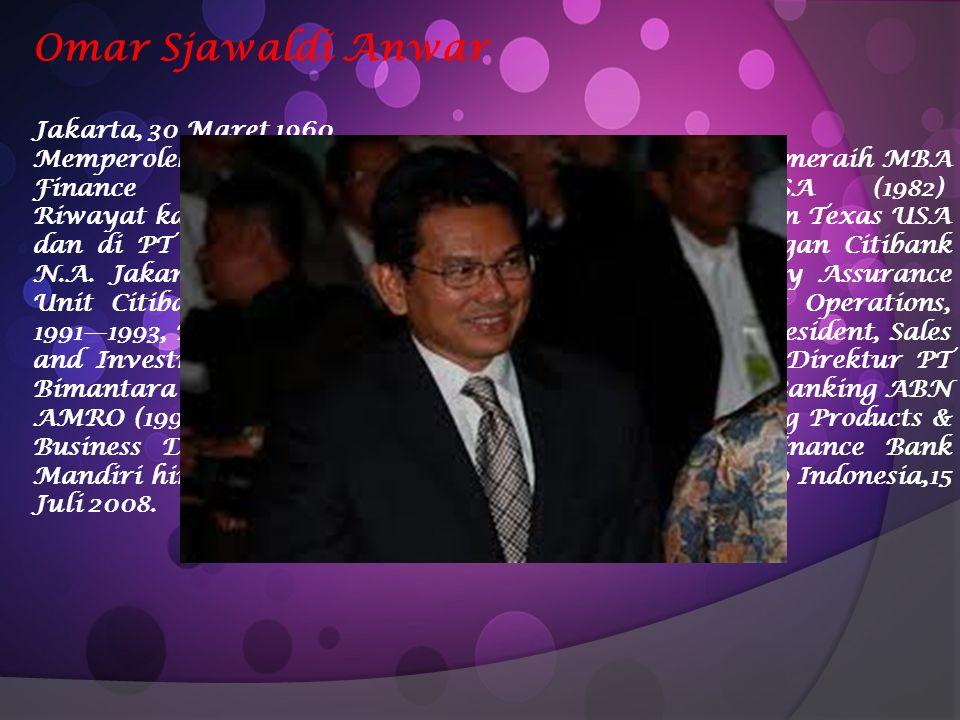 Omar Sjawaldi Anwar Jakarta, 30 Maret 1960 Memperoleh beasiswa penuh dari RMHI Inc. USA untuk meraih MBA Finance George Washington University USA (198