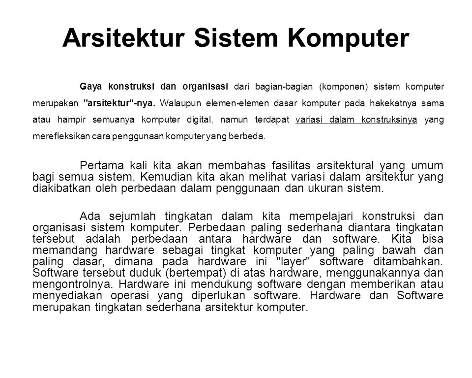 Arsitektur Sistem Komputer Gaya konstruksi dan organisasi dari bagian-bagian (komponen) sistem komputer merupakan