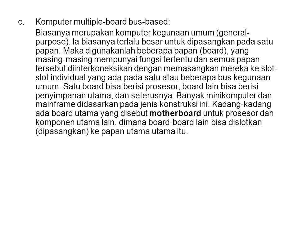 c.Komputer multiple-board bus-based: Biasanya merupakan komputer kegunaan umum (general- purpose).