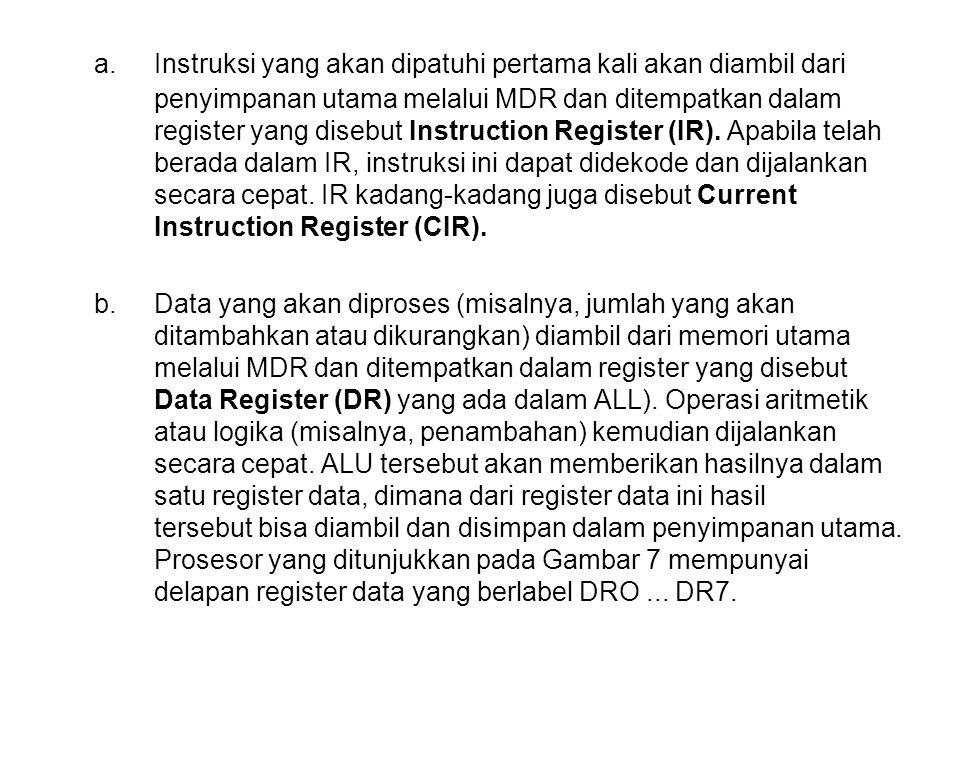 a. Instruksi yang akan dipatuhi pertama kali akan diambil dari penyimpanan utama melalui MDR dan ditempatkan dalam register yang disebut Instruction R