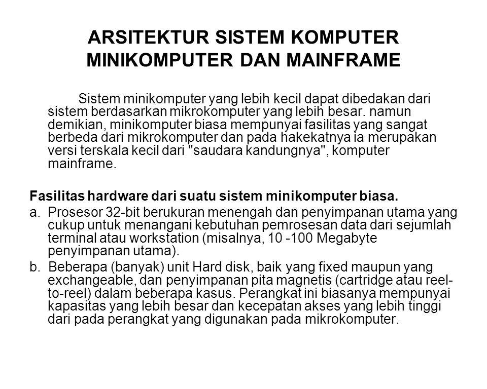 ARSITEKTUR SISTEM KOMPUTER MINIKOMPUTER DAN MAINFRAME Sistem minikomputer yang lebih kecil dapat dibedakan dari sistem berdasarkan mikrokomputer yang