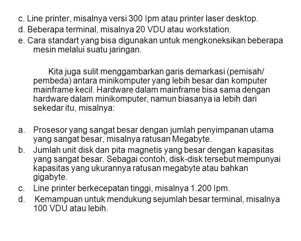 c. Line printer, misalnya versi 300 Ipm atau printer laser desktop. d. Beberapa terminal, misalnya 20 VDU atau workstation. e. Cara standart yang bisa