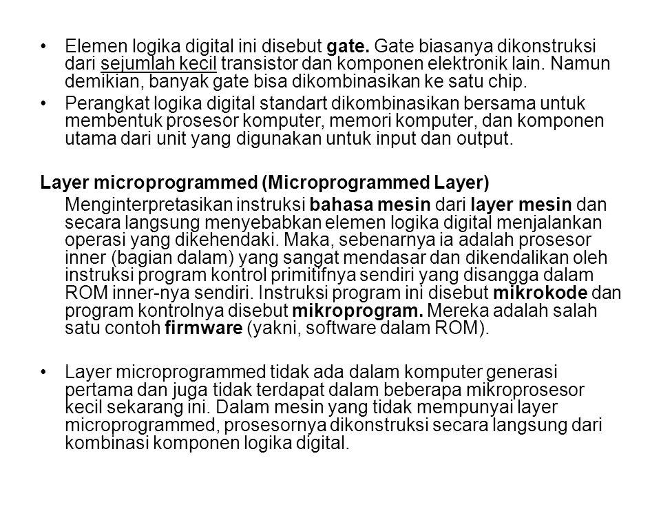 Elemen logika digital ini disebut gate. Gate biasanya dikonstruksi dari sejumlah kecil transistor dan komponen elektronik lain. Namun demikian, banyak