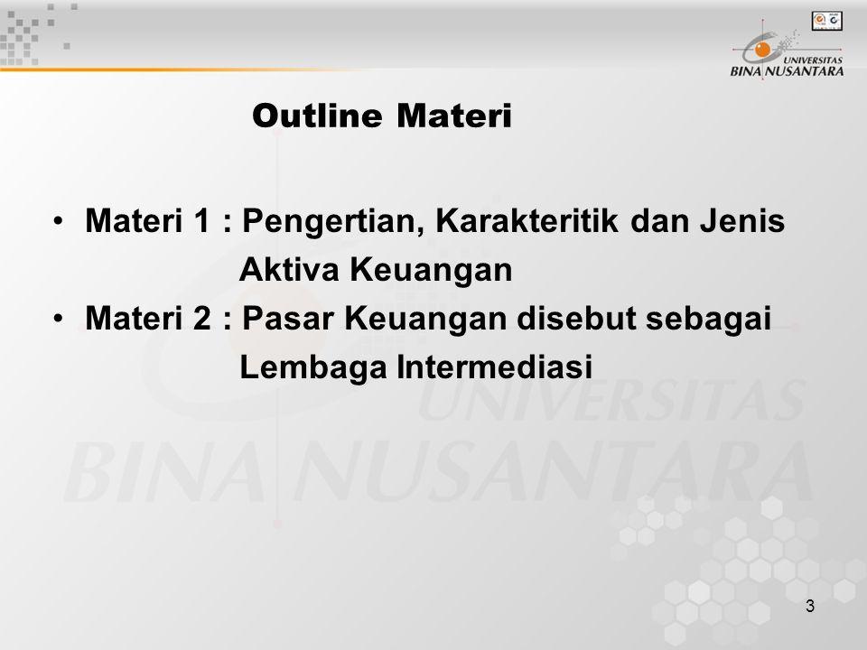 3 Outline Materi Materi 1 : Pengertian, Karakteritik dan Jenis Aktiva Keuangan Materi 2 : Pasar Keuangan disebut sebagai Lembaga Intermediasi