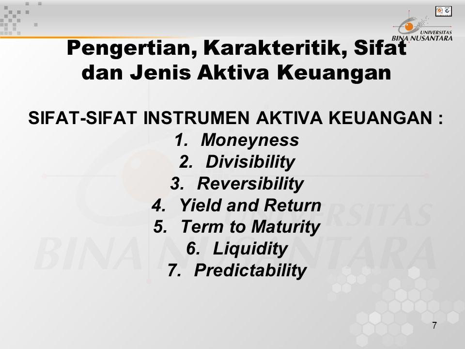 8 Pengertian, Karakteritik, Sifat dan Jenis Aktiva Keuangan JENIS-JENIS AKTIVA KEUANGAN adalah : 1.UANG 2.SAHAM 3.INSTRUMEN HUTANG 4.KLAIM KONTIJENSI