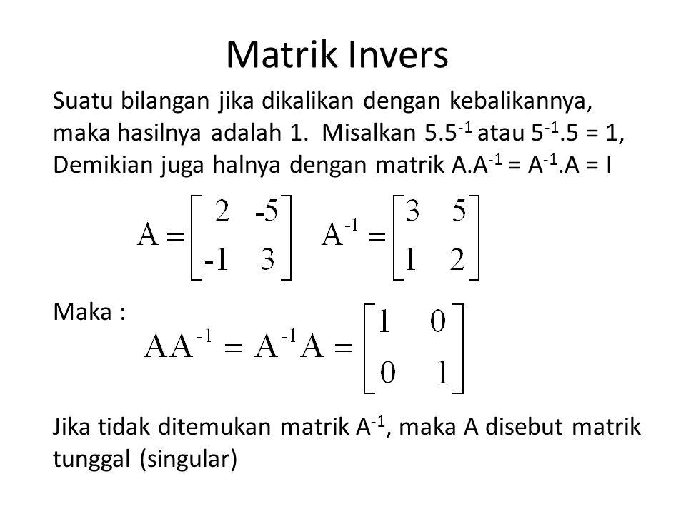 Matrik Invers Suatu bilangan jika dikalikan dengan kebalikannya, maka hasilnya adalah 1.