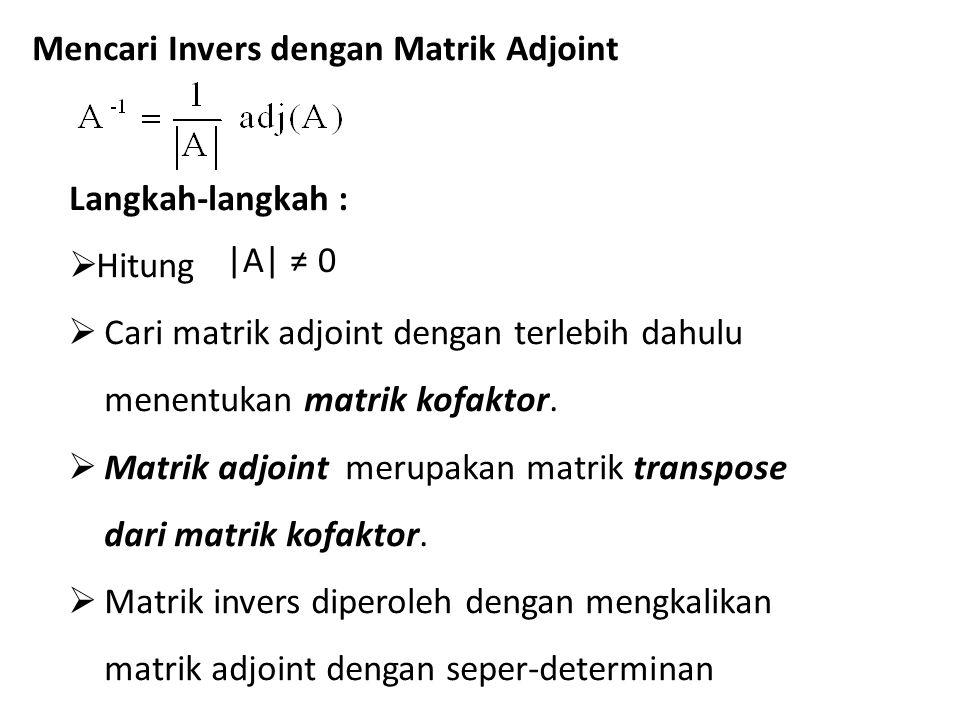 Matrik kofaktor dan matrik adjoint Jika baris ke i dan kolom j dibuang, maka disebut minor ke ij dari matrik A.