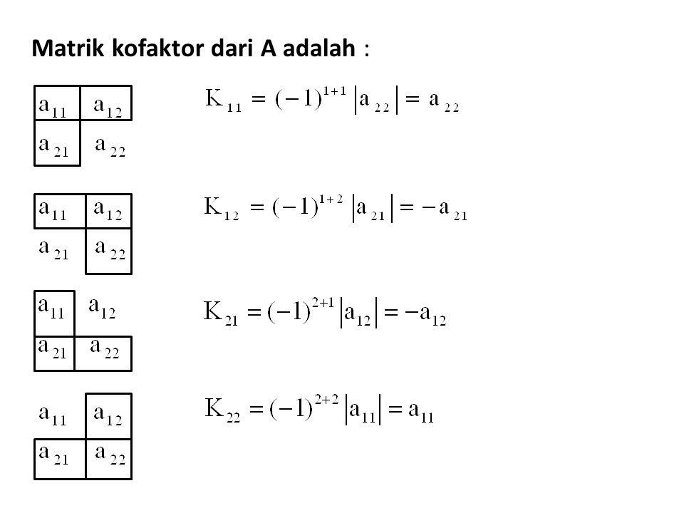Matrik adjoint merupakan matrik transpose dari matrik kofaktor.