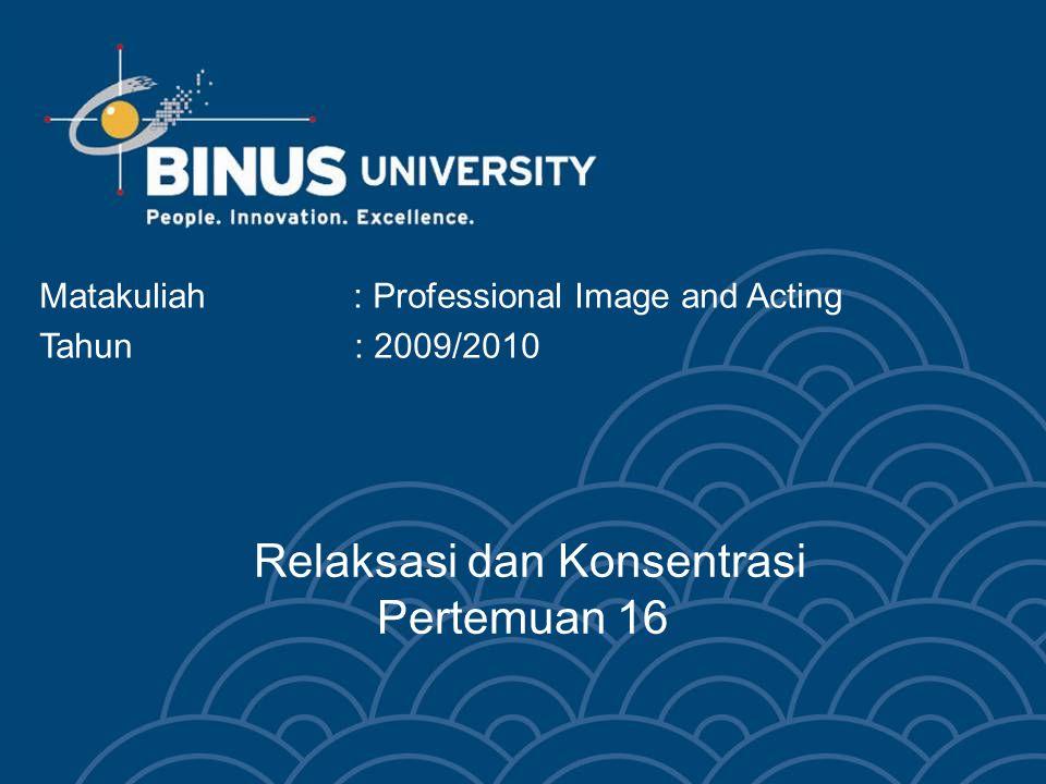 Relaksasi dan Konsentrasi Pertemuan 16 Matakuliah: Professional Image and Acting Tahun : 2009/2010