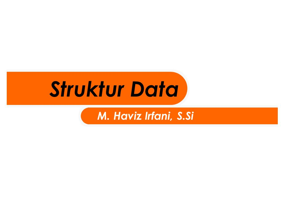 Struktur Data M. Haviz Irfani, S.Si