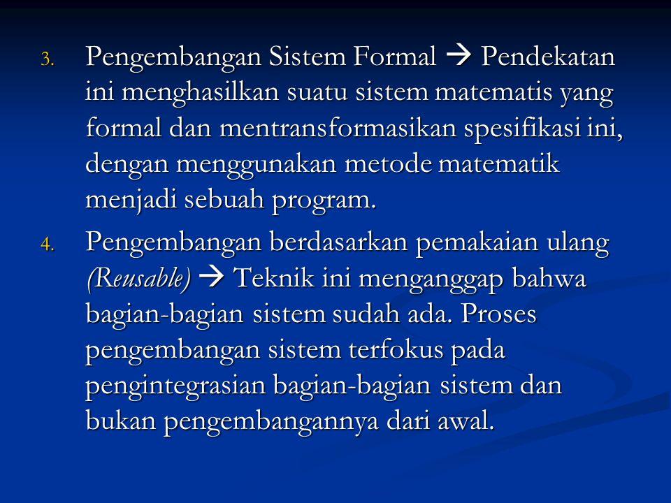 3. Pengembangan Sistem Formal  Pendekatan ini menghasilkan suatu sistem matematis yang formal dan mentransformasikan spesifikasi ini, dengan mengguna