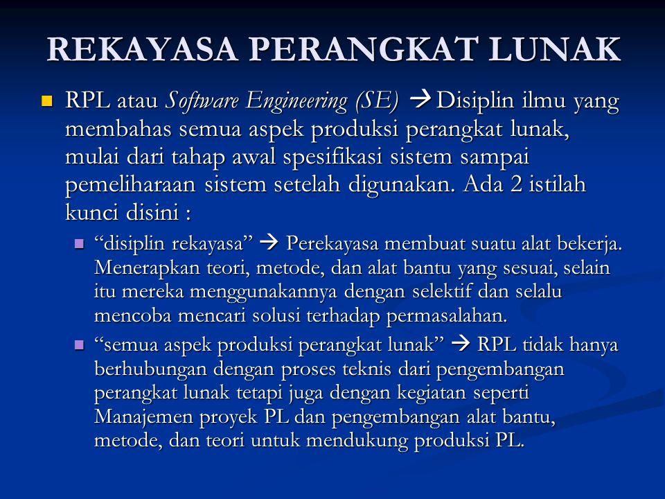 REKAYASA PERANGKAT LUNAK RPL atau Software Engineering (SE)  Disiplin ilmu yang membahas semua aspek produksi perangkat lunak, mulai dari tahap awal spesifikasi sistem sampai pemeliharaan sistem setelah digunakan.