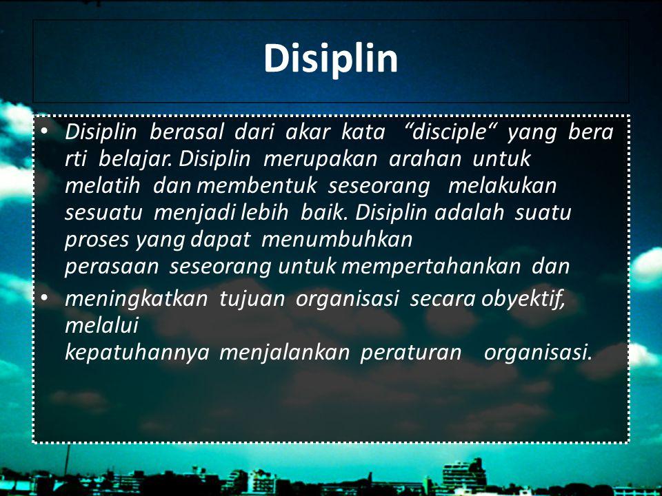 """Disiplin Disiplin berasal dari akar kata """"disciple"""" yang bera rti belajar. Disiplin merupakan arahan untuk melatih dan membentuk seseorang melakukan s"""
