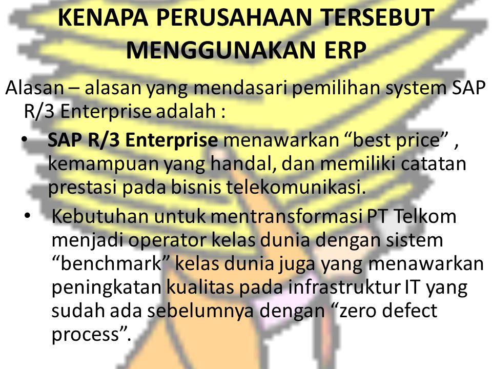 """KENAPA PERUSAHAAN TERSEBUT MENGGUNAKAN ERP Alasan – alasan yang mendasari pemilihan system SAP R/3 Enterprise adalah : SAP R/3 Enterprise menawarkan """""""