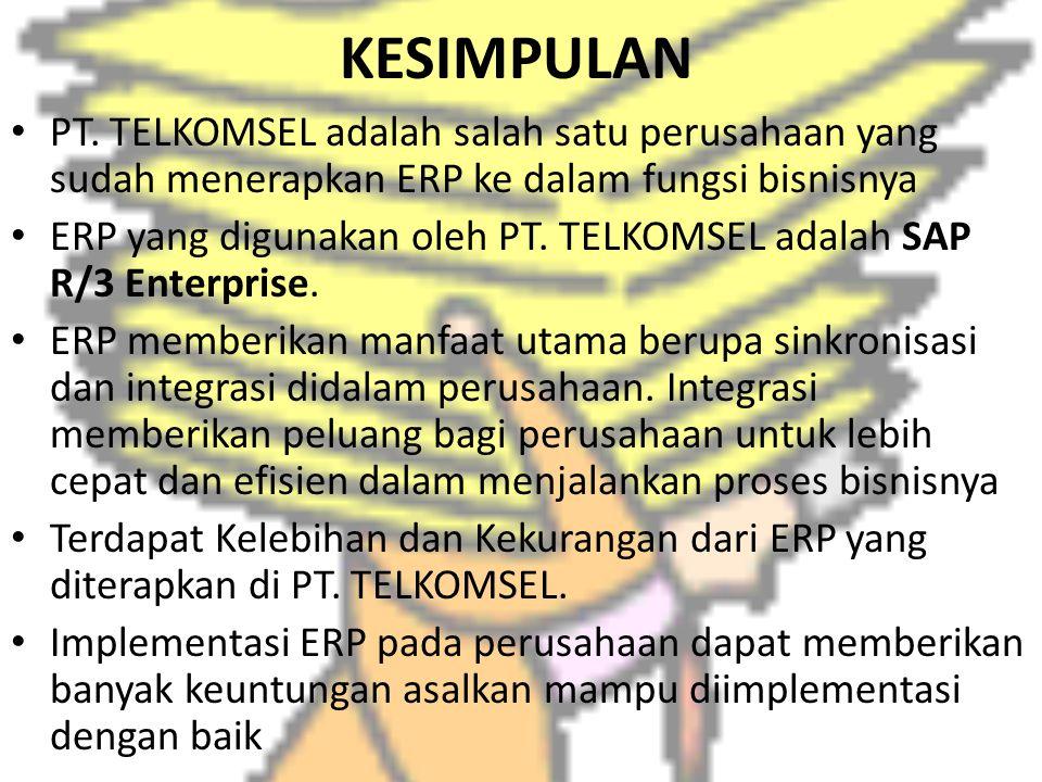 KESIMPULAN PT. TELKOMSEL adalah salah satu perusahaan yang sudah menerapkan ERP ke dalam fungsi bisnisnya ERP yang digunakan oleh PT. TELKOMSEL adalah