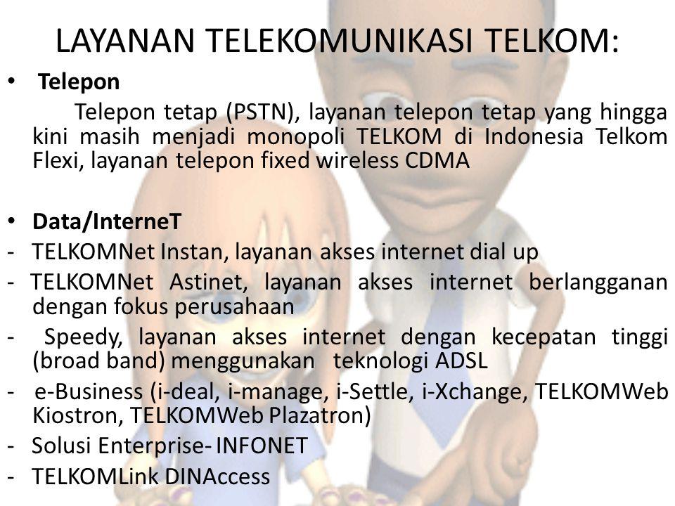 LAYANAN TELEKOMUNIKASI TELKOM: Telepon Telepon tetap (PSTN), layanan telepon tetap yang hingga kini masih menjadi monopoli TELKOM di Indonesia Telkom