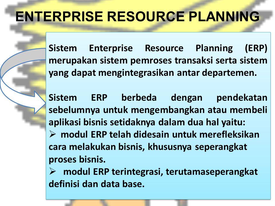 ENTERPRISE RESOURCE PLANNING Sistem Enterprise Resource Planning (ERP) merupakan sistem pemroses transaksi serta sistem yang dapat mengintegrasikan an