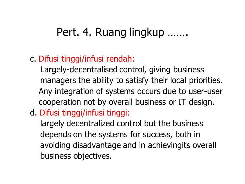 c. Difusi tinggi/infusi rendah: Largely-decentralised control, giving business managers the ability to satisfy their local priorities. Any integration