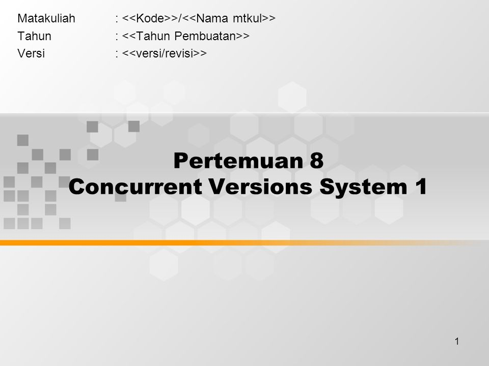 1 Pertemuan 8 Concurrent Versions System 1 Matakuliah: >/ > Tahun: > Versi: >
