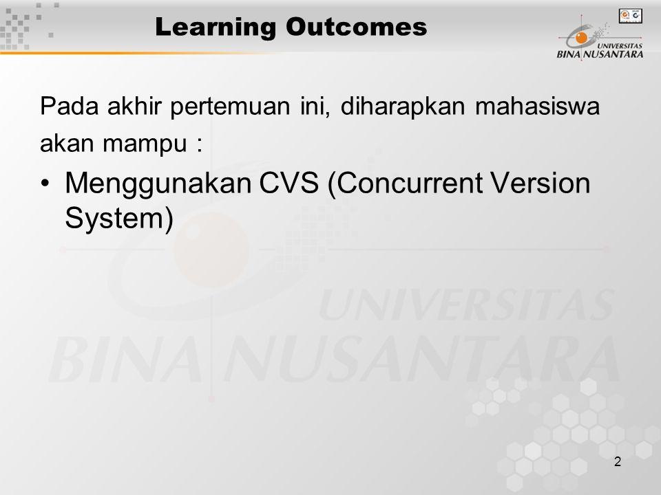 2 Learning Outcomes Pada akhir pertemuan ini, diharapkan mahasiswa akan mampu : Menggunakan CVS (Concurrent Version System)
