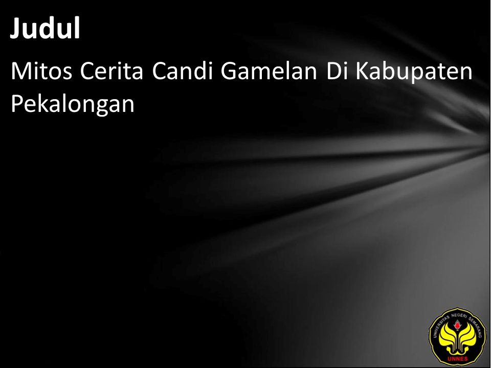 Abstrak Mitos cerita candi gamelan merupakan mitos yang hidup dimasyarakat Dusun Sebleber dalam bentuk lisan.