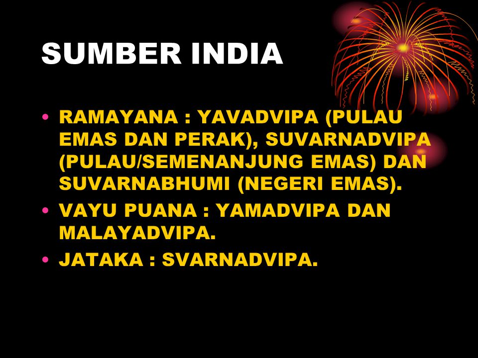 ISTILAH ASIA TENGGARA SECARA HISTORIS SUDAH BANYAK DIKENAL : 1.SUMBER INDIA 2.SUMBER EROPA 3.SUMBER CINA DAN JEPANG 4.ISTILAH KONTEMPORER