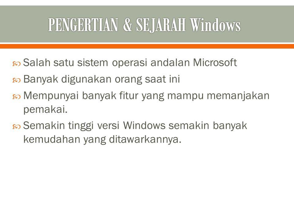  Salah satu sistem operasi andalan Microsoft  Banyak digunakan orang saat ini  Mempunyai banyak fitur yang mampu memanjakan pemakai.