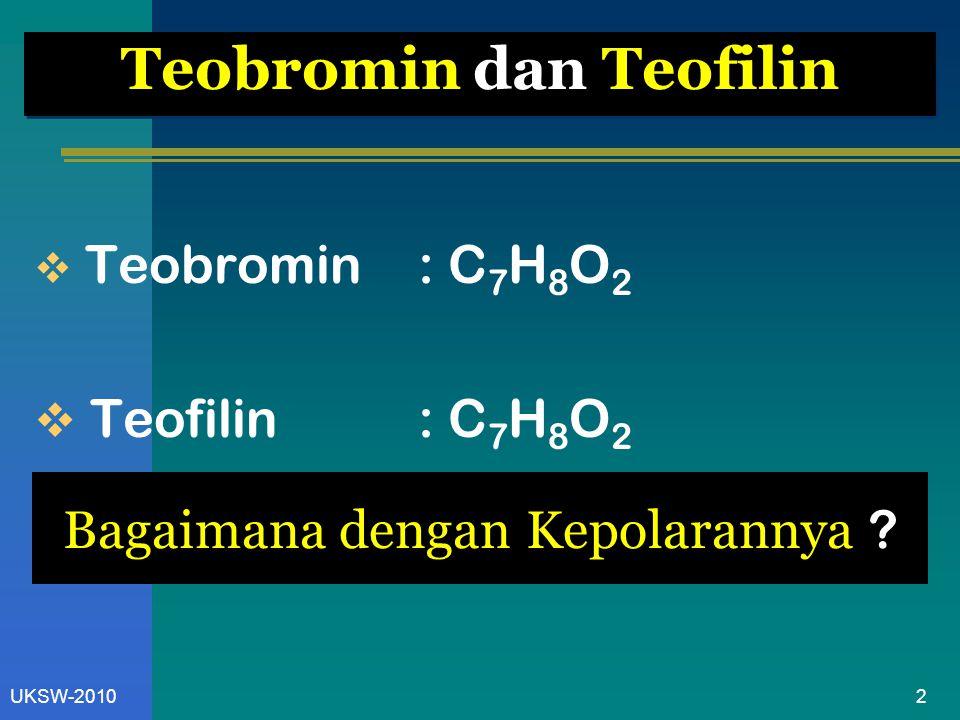 2UKSW-2010 Teobromin dan Teofilin  Teobromin: C 7 H 8 O 2  Teofilin: C 7 H 8 O 2 Bagaimana dengan Kepolarannya ?