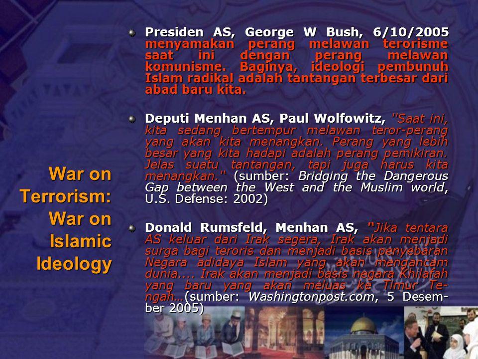 War on Terrorism: War on Islamic Ideology Presiden AS, George W Bush, 6/10/2005 menyamakan perang melawan terorisme saat ini dengan perang melawan kom