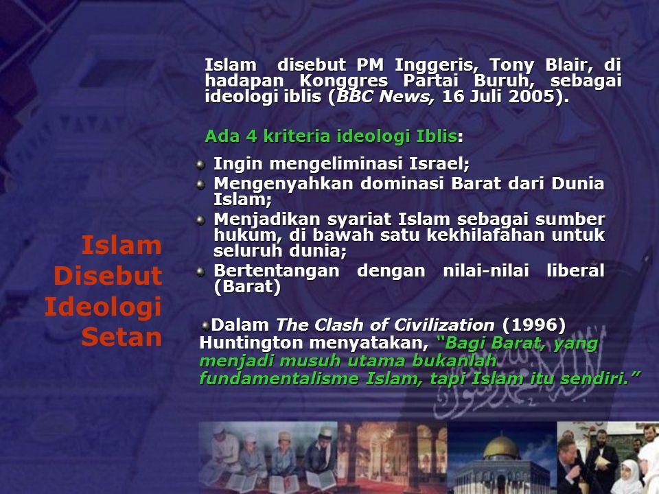 Islam disebut PM Inggeris, Tony Blair, di hadapan Konggres Partai Buruh, sebagai ideologi iblis (BBC News, 16 Juli 2005). Ada 4 kriteria ideologi Ibli