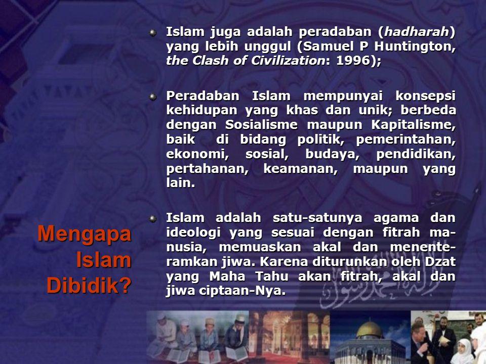 Mengapa Islam Dibidik? Islam juga adalah peradaban (hadharah) yang lebih unggul (Samuel P Huntington, the Clash of Civilization: 1996); Peradaban Isla