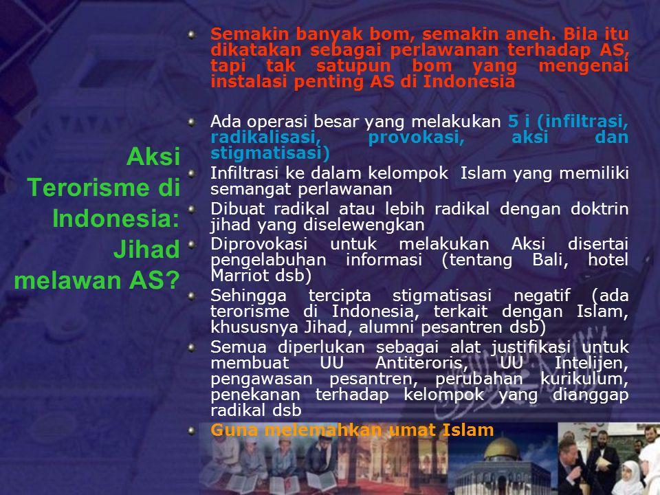 Aksi Terorisme di Indonesia: Jihad melawan AS? Semakin banyak bom, semakin aneh. Bila itu dikatakan sebagai perlawanan terhadap AS, tapi tak satupun b