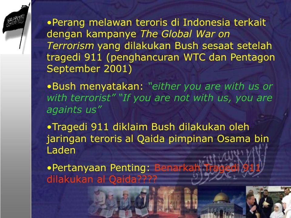 Perang melawan teroris di Indonesia terkait dengan kampanye The Global War on Terrorism yang dilakukan Bush sesaat setelah tragedi 911 (penghancuran W