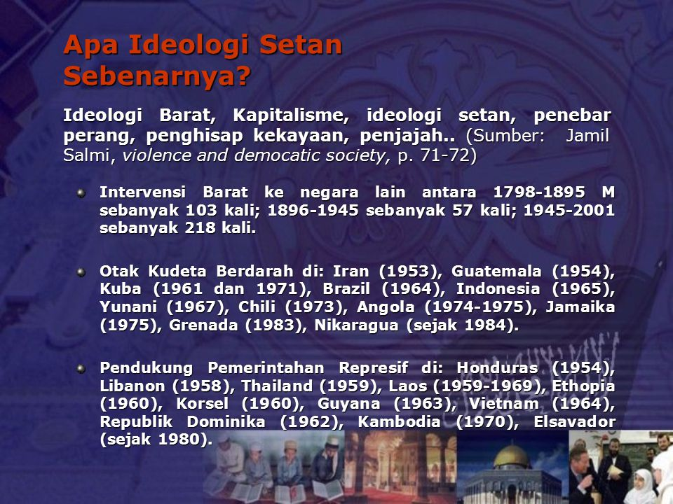 Apa Ideologi Setan Sebenarnya? Intervensi Barat ke negara lain antara 1798-1895 M sebanyak 103 kali; 1896-1945 sebanyak 57 kali; 1945-2001 sebanyak 21