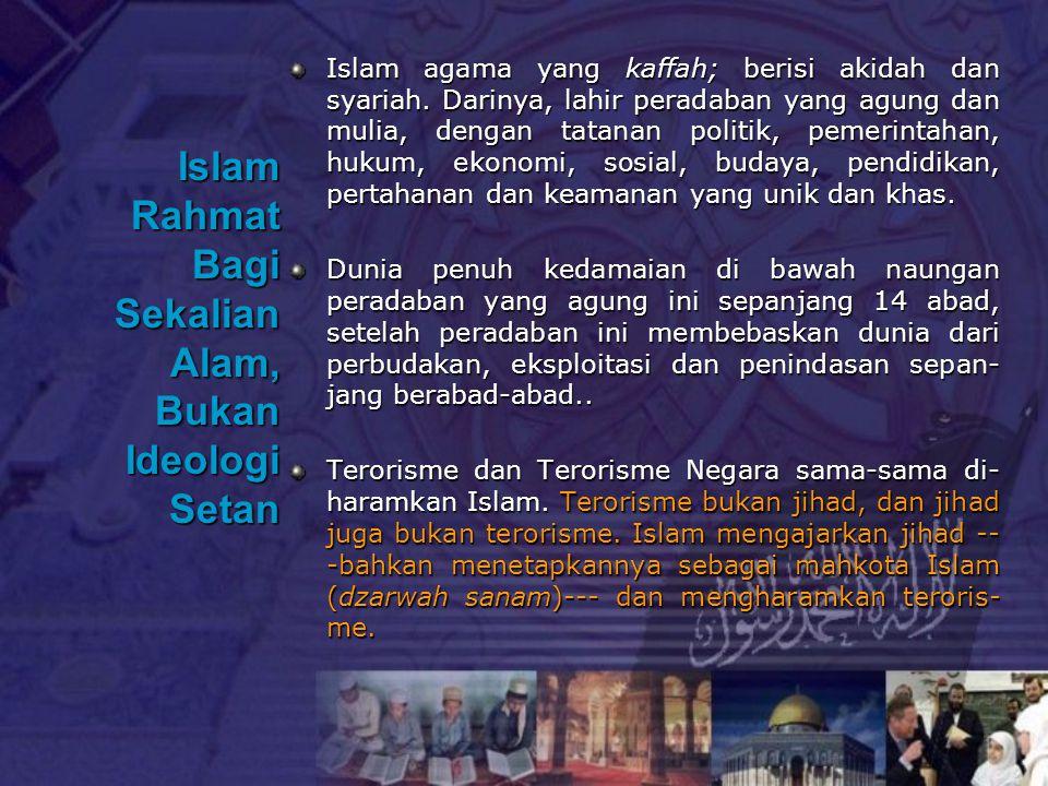 Islam Rahmat Bagi Sekalian Alam, Bukan Ideologi Setan Islam agama yang kaffah; berisi akidah dan syariah. Darinya, lahir peradaban yang agung dan muli