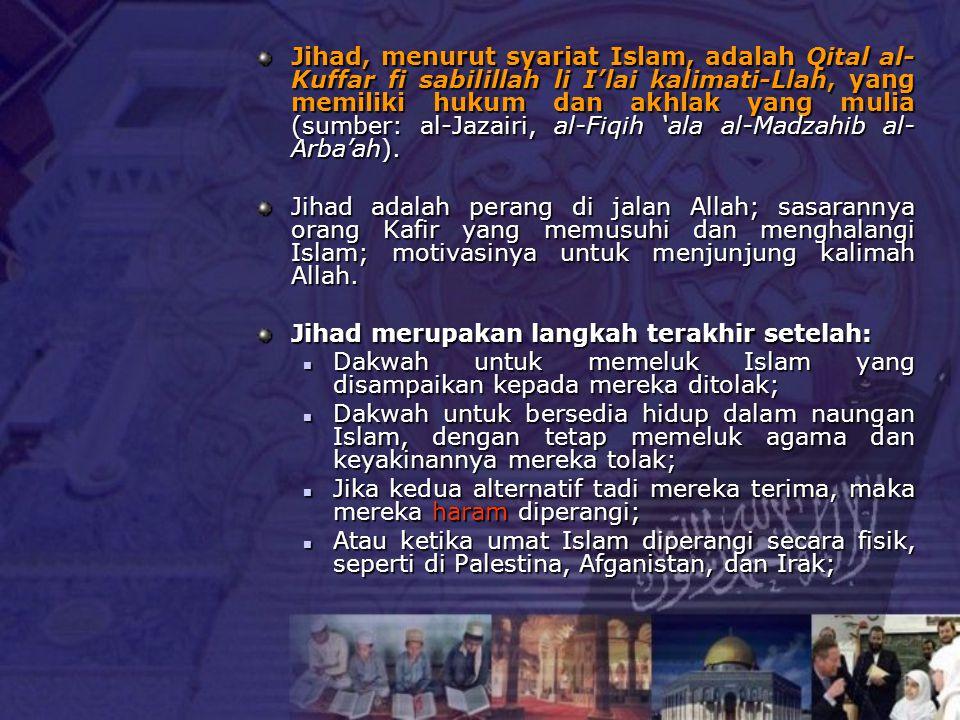 Jihad, menurut syariat Islam, adalah Qital al- Kuffar fi sabilillah li I'lai kalimati-Llah, yang memiliki hukum dan akhlak yang mulia (sumber: al-Jaza