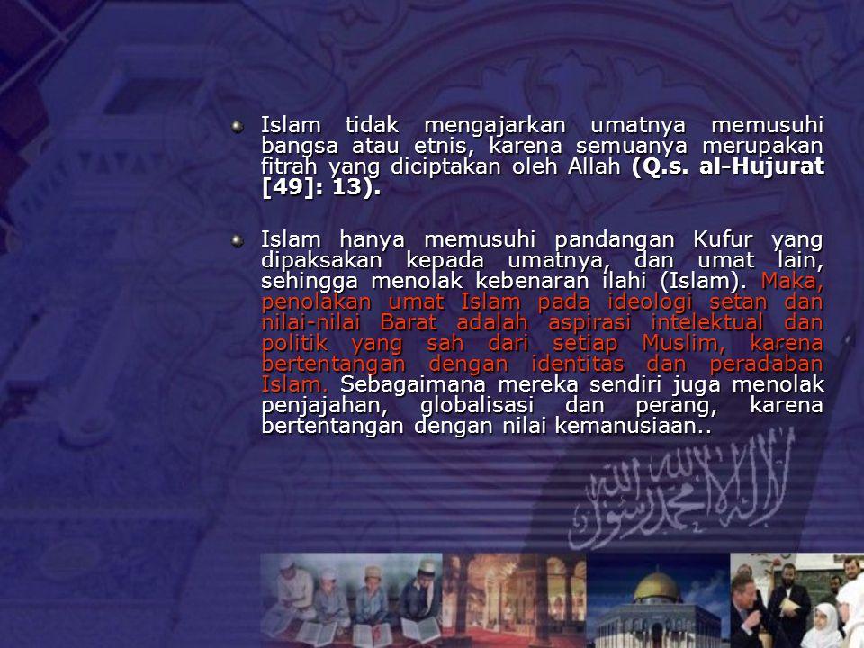 Islam tidak mengajarkan umatnya memusuhi bangsa atau etnis, karena semuanya merupakan fitrah yang diciptakan oleh Allah (Q.s. al-Hujurat [49]: 13). Is