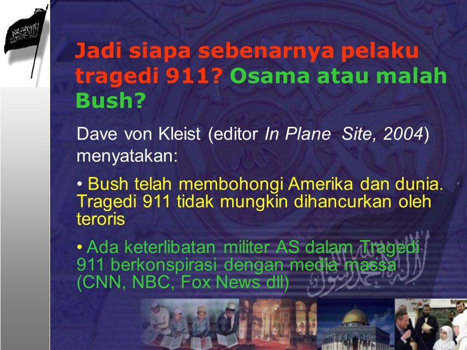 Dave von Kleist (editor In Plane Site, 2004) menyatakan: Bush telah membohongi Amerika dan dunia. Tragedi 911 tidak mungkin dihancurkan oleh teroris A