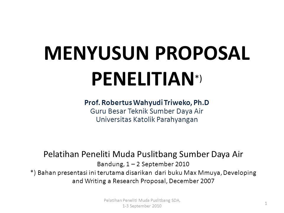 Pelatihan Peneliti Muda Puslitbang SDA, 1-3 September 2010 1 MENYUSUN PROPOSAL PENELITIAN *) Prof. Robertus Wahyudi Triweko, Ph.D Guru Besar Teknik Su
