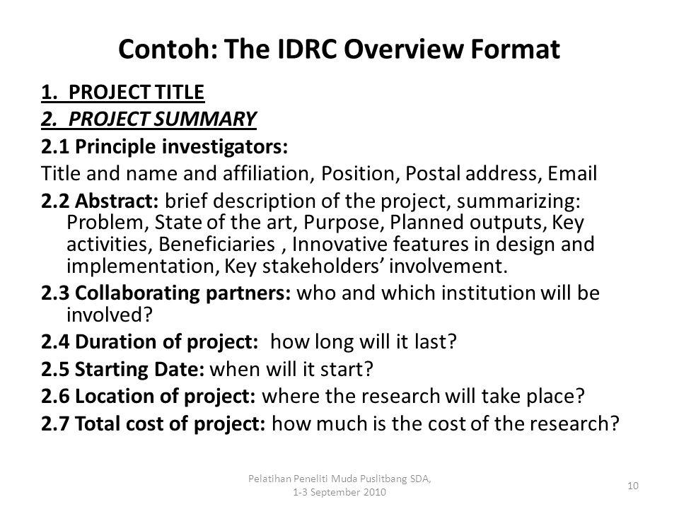 Pelatihan Peneliti Muda Puslitbang SDA, 1-3 September 2010 10 Contoh: The IDRC Overview Format 1. PROJECT TITLE 2. PROJECT SUMMARY 2.1 Principle inves
