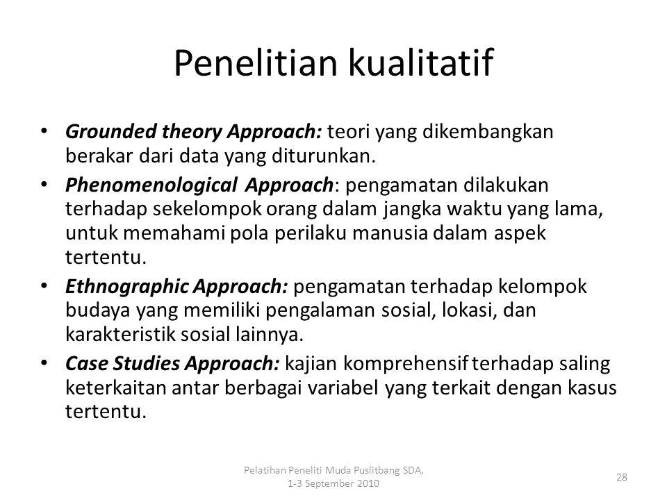 Pelatihan Peneliti Muda Puslitbang SDA, 1-3 September 2010 28 Penelitian kualitatif Grounded theory Approach: teori yang dikembangkan berakar dari dat