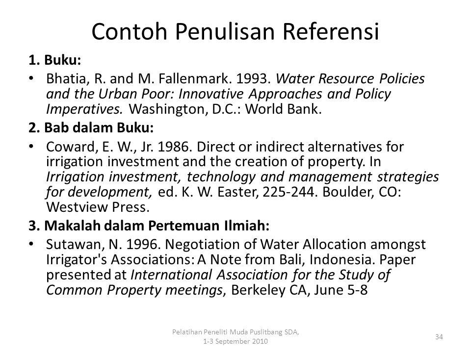 Pelatihan Peneliti Muda Puslitbang SDA, 1-3 September 2010 34 Contoh Penulisan Referensi 1. Buku: Bhatia, R. and M. Fallenmark. 1993. Water Resource P