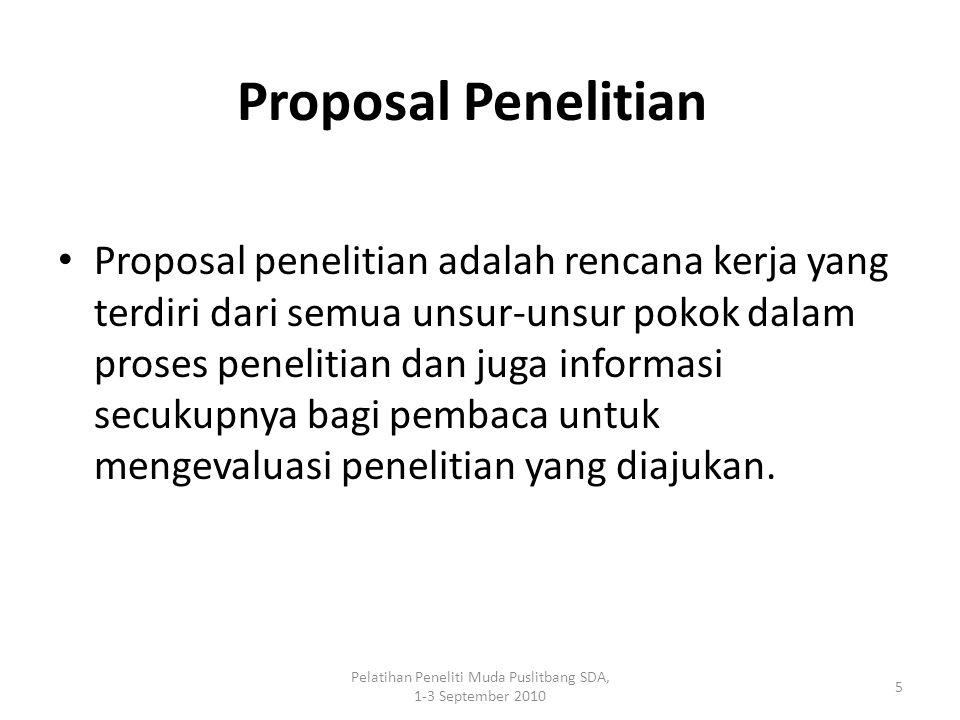 Pelatihan Peneliti Muda Puslitbang SDA, 1-3 September 2010 5 Proposal Penelitian Proposal penelitian adalah rencana kerja yang terdiri dari semua unsu