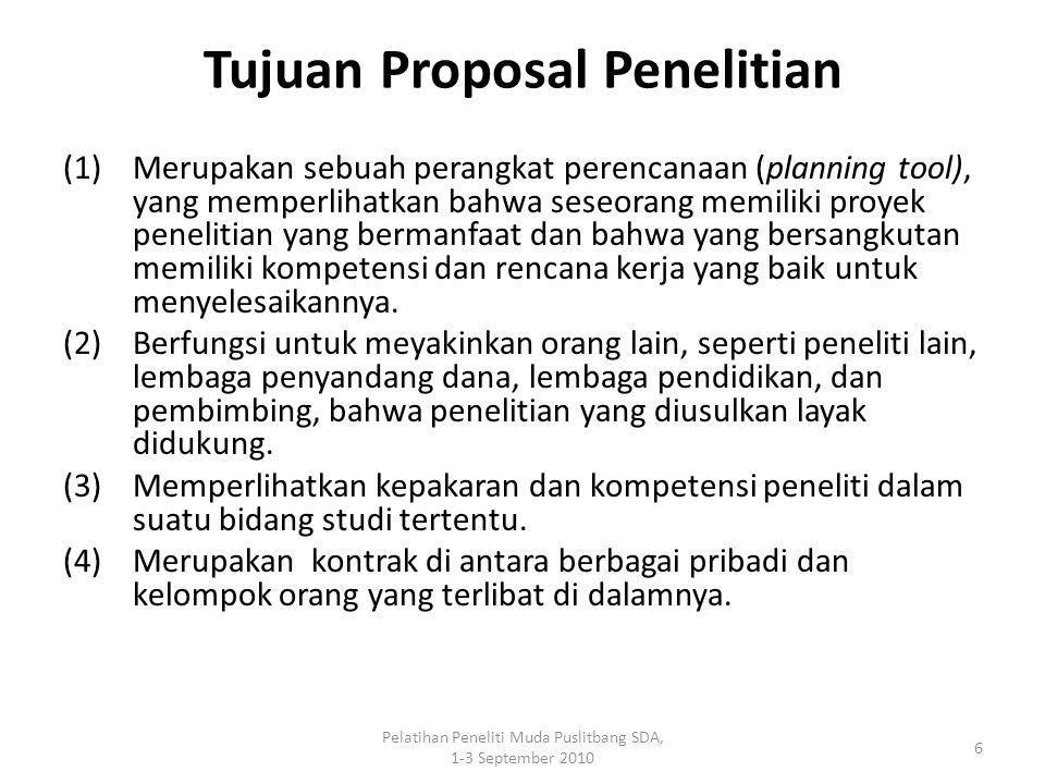 Pelatihan Peneliti Muda Puslitbang SDA, 1-3 September 2010 6 Tujuan Proposal Penelitian (1)Merupakan sebuah perangkat perencanaan (planning tool), yan