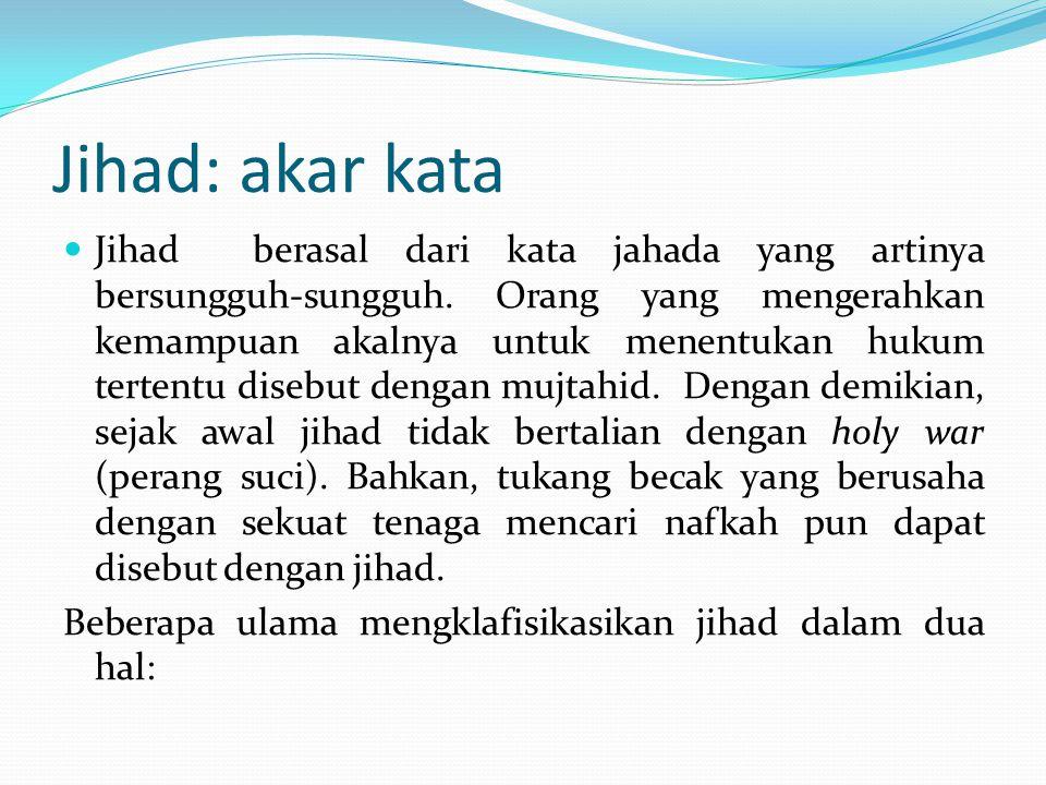 Jihad: akar kata Jihad berasal dari kata jahada yang artinya bersungguh-sungguh. Orang yang mengerahkan kemampuan akalnya untuk menentukan hukum terte