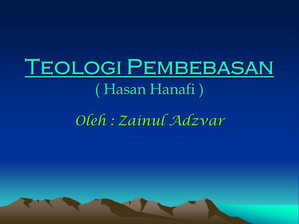 Teologi Pembebasan ( Hasan Hanafi ) Oleh : Zainul Adzvar