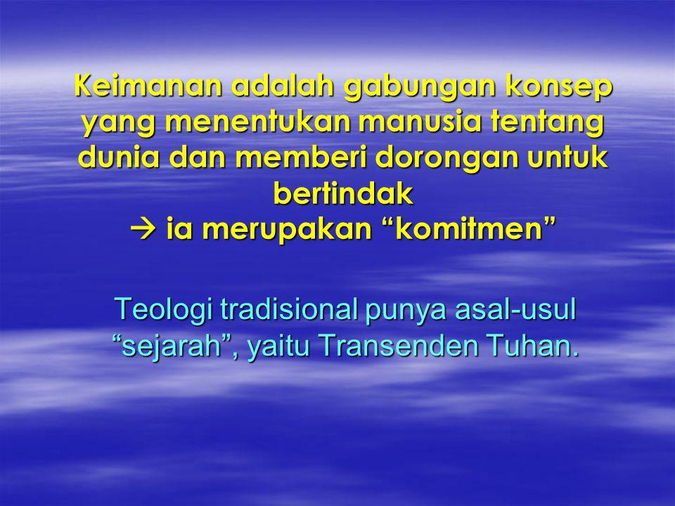 """Keimanan adalah gabungan konsep yang menentukan manusia tentang dunia dan memberi dorongan untuk bertindak  ia merupakan """"komitmen"""" Teologi tradision"""